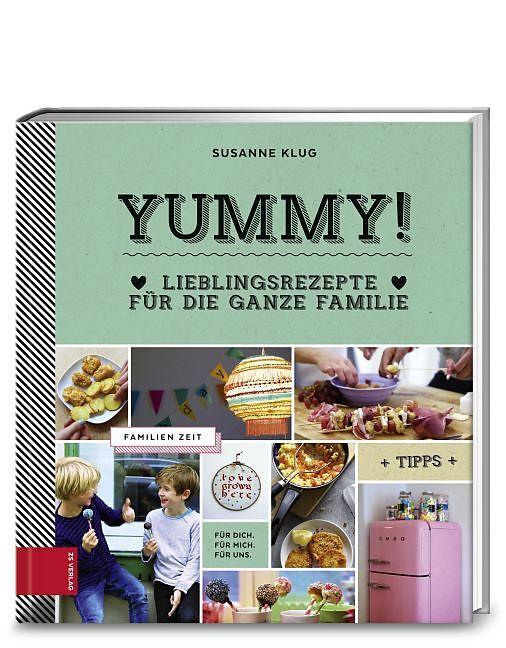 Yummy! Lieblingsrezepte für die ganze Familie - Susanne Klug