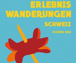 Erlebnis Wanderungen Schweiz Jochen Ihle