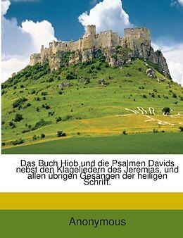Das Buch Hiob Und Die Psalmen Davids Nebst Den Klageliedern Des Jeremias, Und Allen Übrigen Gesängen Der Heiligen Schrift