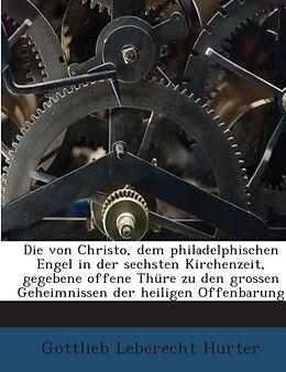 Die Von Christo Dem Philadelph. Engel Gegebene Offene Thüre Zu Den Grossen Geheimnissen Der Heil. Offenbarung [Version allemande]