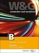 W&G anwenden und verstehen, B-Profil, 5. Semester, mit digitalen Lösungen [Versione tedesca]