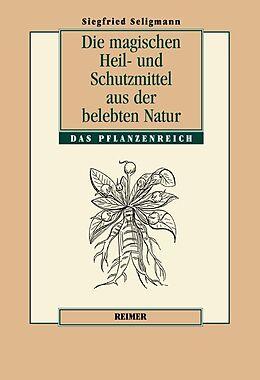 Die magischen Heil- und Schutzmittel aus der belebten Natur [Version allemande]