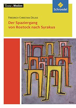 F.C. Delius: Der Spaziergang von Rostock nach Syrakus: Friedrich Christian Delius: Der Spaziergang von Rostock nach Syrakus