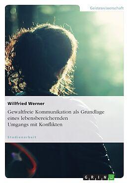 Gewaltfreie Kommunikation als Grundlage eines lebensbereichernden Umgangs mit Konflikten [Version allemande]