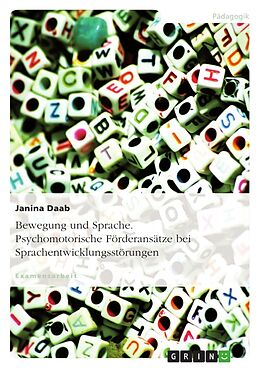 Bewegung und Sprache. Psychomotorische Förderansätze bei Sprachentwicklungsstörungen