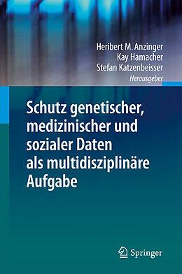 Schutz genetischer, medizinischer und sozialer Daten als multidisziplinäre Aufgabe [Versione tedesca]