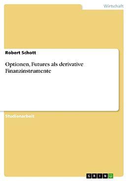 Optionen, Futures als derivative Finanzinstrumente [Version allemande]