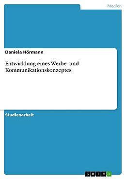 Entwicklung eines Werbe- und Kommunikationskonzeptes [Version allemande]