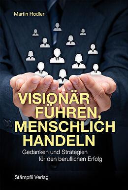 Visionär führen, menschlich handeln [Versione tedesca]