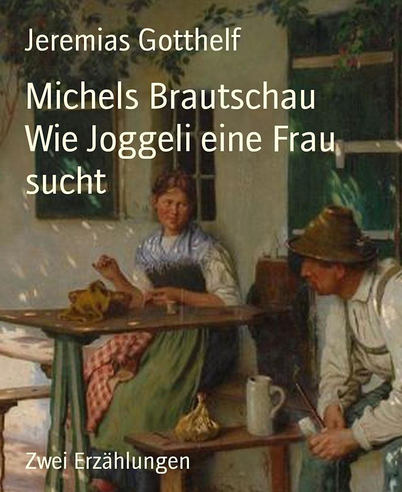 Michels brautschau wie joggeli eine frau sucht gotthelf for Brautschau xxl