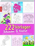 222 Vorlagen Blumen und Natur [Version allemande]