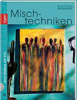 Acryl-Malkurs (Band 6): Aufbaukurs Mischtechniken [Versione tedesca]
