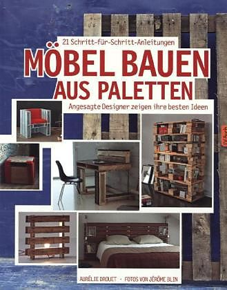 m bel bauen aus paletten aur lie drouet buch kaufen exlibris. Black Bedroom Furniture Sets. Home Design Ideas