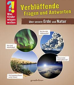 Was Kinder wissen wollen: Verblüffende Fragen und Antworten über unsere Erde und Natur [Versione tedesca]