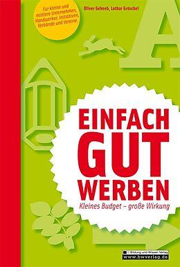 Einfach gut werben - Kleines Budget - grosse Wirkung [Version allemande]