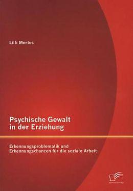Psychische Gewalt in der Erziehung: Erkennungsproblematik und Erkennungschancen für die soziale Arbeit [Version allemande]