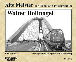 Alte Meister der Eisenbahn-Photographie: Walter Hollnagel [Version allemande]
