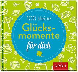 100 kleine Glücksmomente für dich [Version allemande]