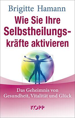 Wie Sie Ihre Selbstheilungskräfte aktivieren [Version allemande]