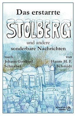 Das erstarrte Stolberg und andere sonderbare Nachrichten [Version allemande]