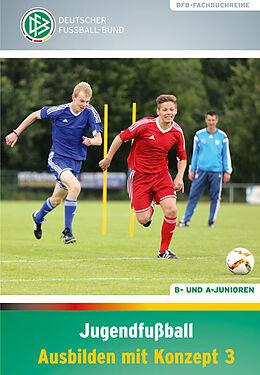 Jugendfußball - Ausbilden mit Konzept 3 [Version allemande]