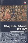 Alltag in der Schweiz seit 1300 [Versione tedesca]