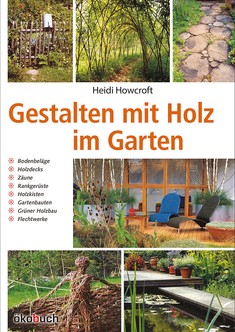 gestalten mit holz im garten heidi howcroft buch. Black Bedroom Furniture Sets. Home Design Ideas