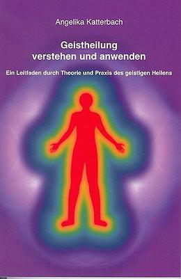 Geistheilung verstehen und anwenden [Versione tedesca]