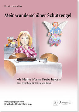 Mein wunderschöner Schutzengel - Als Nellys Mama Krebs bekam