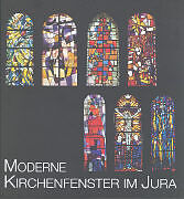 Moderne Kirchenfenster im Jura [Version allemande]